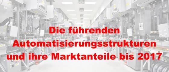 Die führenden Automatisierungsstrukturen im Maschinenbau und ihre Marktanteile bis 2017.